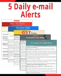 GST Daily, Taxmann Daily , Daily Tax Digest, Corporate Laws Daily and Accounts & Audit Daily (e-Newsletters)