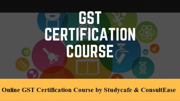 Online GST Certification Course by Studycafe & ConsultEase