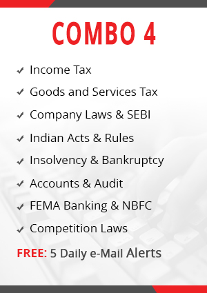 Combo 4 - Income Tax, Goods & Services Tax, Company & SEBI Laws, Indian Acts & Rules, Insolvency & Bankruptcy, Accounts & Audit, FEMA Banking & NBFC and Competition Laws Module