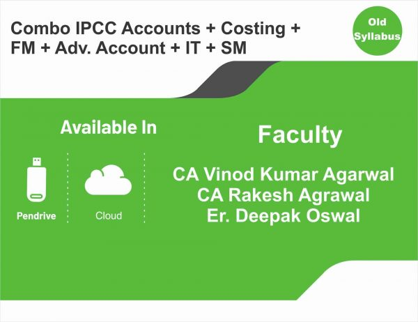 CA IPCC Accounts + Costing + FM + Adv. Acc. + IT + SM (Regular) BY (CA Vinod Kumar Agarwal), (CA Rakesh Agarwal), (Er Deepak Oswal)